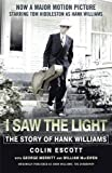 I Saw The Light: The Story of Hank Williams - Now a major motion picture starring Tom Hiddleston as Hank Williams by Colin Escott (2015-11-19)