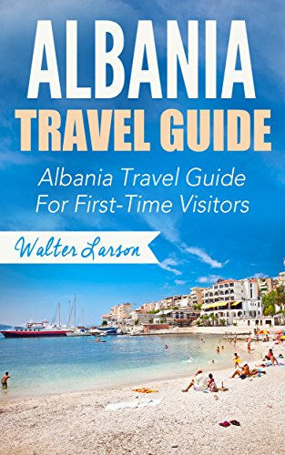 Albania Travel Guide: Albania Travel Guide For First-Time Visitors