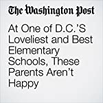 At One of D.C.'S Loveliest and Best Elementary Schools, These Parents Aren't Happy | Jay Mathews