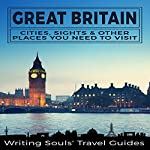 Great Britain: Cities, Sights & Other Places You Need to Visit | Writing Souls' Travel Guides