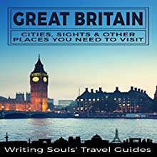Great Britain: Cities, Sights & Other Places You Need to Visit Audiobook by Writing Souls' Travel Guides Narrated by Tanya Brown