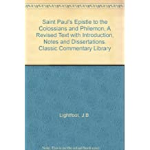 Saint Paul's Epistle to the Colossians and Philemon, A Revised Text with Introduction, Notes and Dissertations. Classic Commentary Library