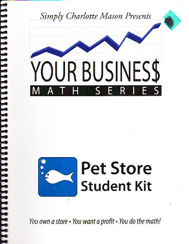 Simply Charlotte Mason Presents Pet Store Student Kit (Your Business Math series)