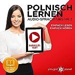 Polnisch Lernen - Einfach Lesen | Einfach Hören | Paralleltext [Learn Polish – Easy Reading, Easy Listening]: Polnisch Lernen Audio-Sprachkurs Nr. 3 (Einfach Polnisch Lernen | Hören & Lesen) (German Edition) | Polyglot Planet