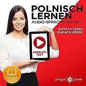 Polnisch Lernen - Einfach Lesen | Einfach Hören | Paralleltext [Learn Polish - Easy Reading, Easy Listening]: Polnisch Lernen Audio-Sprachkurs Nr. 3 (Einfach Polnisch Lernen | Hören & Lesen) (German Edition) |  Polyglot Planet