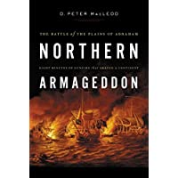 Northern Armageddon: The Battle of the Plains of Abraham - Eight Minutes of Gunfire That