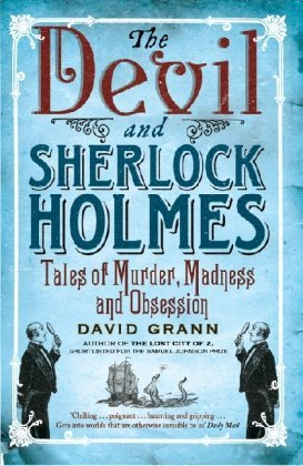 The Devil and Sherlock Holmes: Tales of Murder, Madness, and Obsession by Grann David (2011-01-11) Paperback