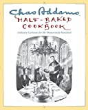 Chas Addams Half-Baked Cookbook: Culinary Cartoons for the Humorously Famished