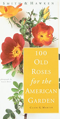 Smith & Hawken: 100 Old Roses for the American Garden