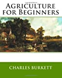 Agriculture for Beginners, Charles Burkett and Frank Stevens, 1499736436
