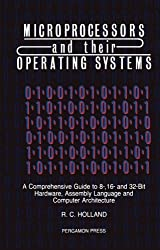 Microprocessors & their Operating Systems: A Comprehensive Guide to 8, 16 & 32 Bit Hardware, Assembly Language & Computer Architecture: A ... (Applied Electricity & Electronics)