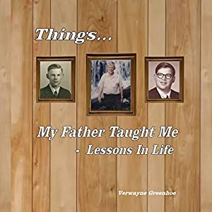 Things My Father Taught Me - Lessons in Life Audiobook