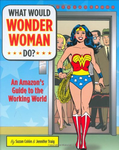 Download What Would Wonder Woman Do?: An Amazon's Guide to the Working World pdf