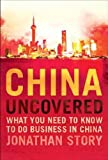 img - for China Uncovered: What you need to know to do business in China (Financial Times Series) by Jonathan Story (2010-04-04) book / textbook / text book