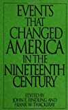 Events That Changed America in the Nineteenth Century, John E. Findling and Frank W. Thackeray, 0313290814