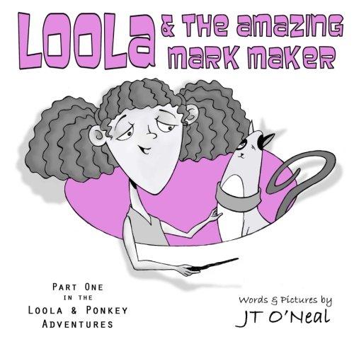 Download Loola & the Amazing Mark Maker (The Loola & Ponkey Adventures) (Volume 1) PDF