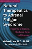 Natural Therapeutics to Adrenal Fatigue Syndrome: Proper Use of Vitamins, Glandulars, Herbs, and Hormones