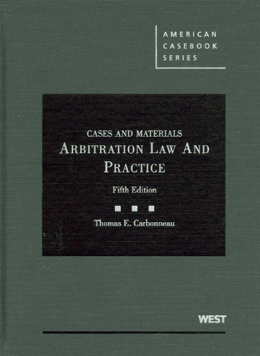 Cases and Materials on Arbitration Law and Practice, 5th (American Casebook)