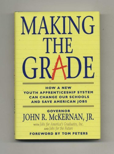 Making the Grade: How a New Youth Apprenticeship System Can Change Our Schools and Save American Jobs