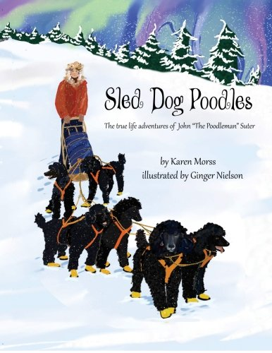 Sled Dog Poodles: The True Life Adventures of John