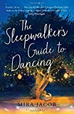 The Sleepwalker's Guide to Dancing: Written by Mira Jacob, 2014 Edition, (First Edition) Publisher: Bloomsbury Publishing [Hardcover]