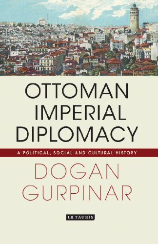 Ottoman Imperial Diplomacy: A Political, Social and Cultural History (Library of Ottoman Studies)