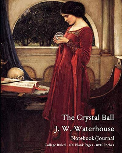 The Crystal Ball - J. W. Waterhouse - Notebook/Journal: College Ruled - 400 Blank Pages - 8x10 Inches (10 Classroom Rules For High School Students)