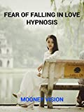 Fear of Falling in Love Hypnosis