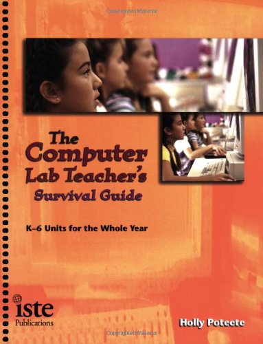 The Computer Lab Teacher's Survival Guide: K-6 Units for the Whole Year