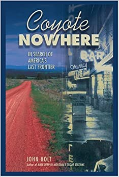 Book Coyote Nowhere: In Search of America's Last Frontier by John Holt (2004-07-01)