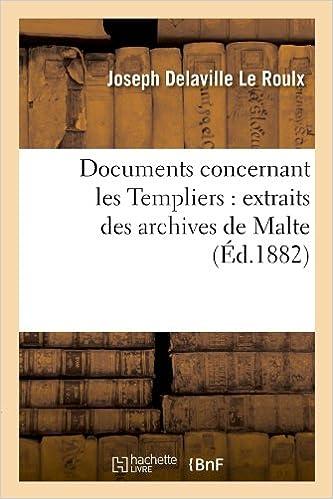 Documents concernant les Templiers : extraits des archives de Malte (Éd.1882)