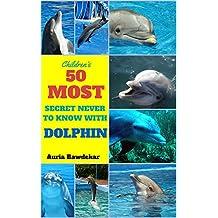 Dolphin Books For Kids : 50 Most Secret Never To Know With Dolphin ( Dolphin Books For Kids, Dolphin Books, Dolphin Facts For Kids, Dolphin Facts, Dolphins ... For Children) (Animal Books For Kids 1)