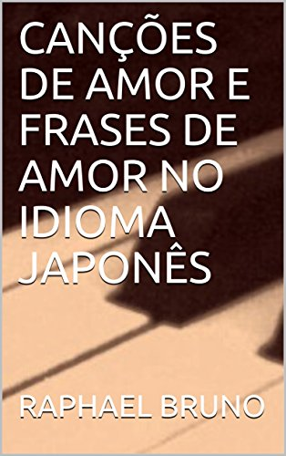 Cancoes De Amor E Frases De Amor No Idioma Japones Portuguese