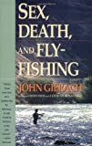 Sex, Death, and Fly-Fishing, John Gierach, 067168437X