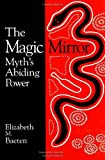 The Magic Mirror : Myth's Abiding Power, Baeten, Elizabeth M., 0791430928