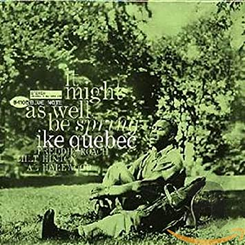Ike Quebec - It Might As Well Be Spring (Rudy Van Gelder Edition ...