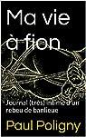 Ma vie à fion: Journal (très) intime d'un rebeu de banlieue par Poligny