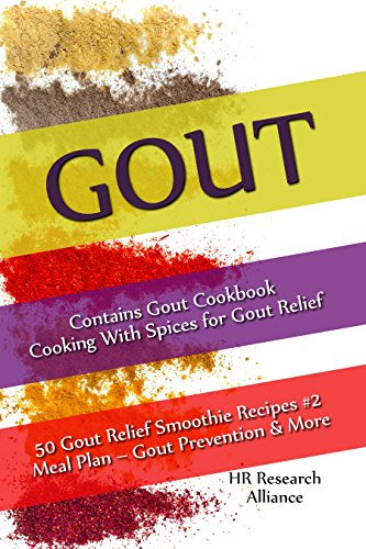 Gout - Contains Gout Cookbook Cooking With Spices for Gout Relief: 50 Gout Relief Smoothie Recipes #2 Meal Plan – Gout Prevention & More (Gout Cookbook Bundles) by HR Research  Alliance