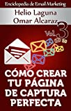 Cómo Crear Tu Página De Captura Perfecta (Enciclopedia de Email Marketing nº 3) (Spanish Edition)