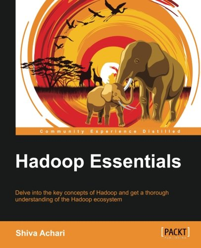 Hadoop Essentials – Tackling the Challenges of Big Data with Hadoop (Community Experience Distilled)