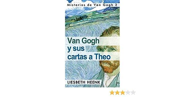 Van Gogh y sus Cartas a Theo: Más allá de la Leyenda (Misterios de Van Gogh nº 2)
