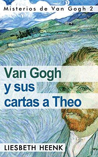 Van Gogh y sus Cartas a Theo: Más allá de la Leyenda (Misterios de Van Gogh nº 2) (Spanish Edition)