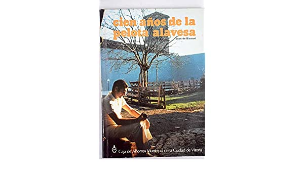 Cien Años De La Pelota Vasca: Amazon.es: Biasteri,Juan De: Libros