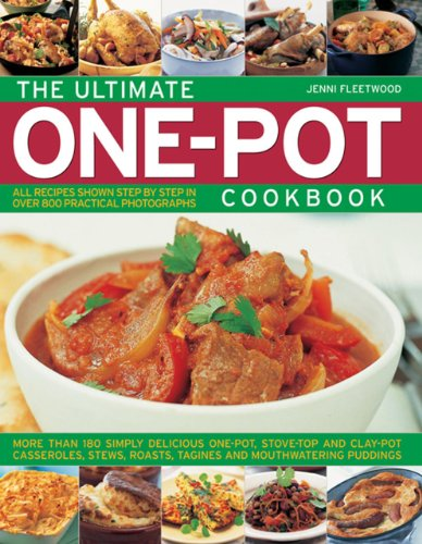 The Ultimate One-Pot Cookbook: More than 180 Simple Delicious One-Pot, Stove-Top and Clay-Pot Casseroles, Stews, Roasts, Tagines and Mouthwatering Puddings by Jenni Fleetwood