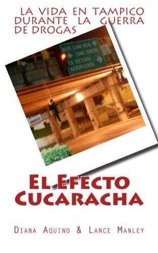 El Efecto Cucaracha: La Guerra de Drogas en Tampico (Spanish Edition) [Diana Angustias - Lance Manley] (Tapa Blanda)