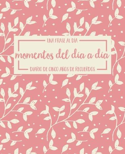 Momentos del dia a dia una frase al dia diario de cinco anos de recuerdos