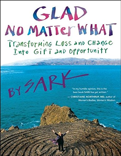 Glad No Matter What: Transforming Loss and Change into Gift and Opportunity