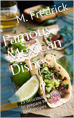 Famous Mexican Dishes 15 Delicious And Easy To Prepare Mexican Food