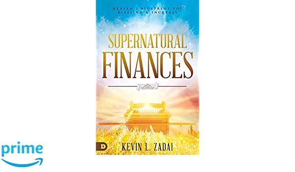 Supernatural Finances: Heaven's Blueprint for Blessing and
