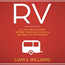 RV: All You Need to Know Before Traveling, Living, or Retiring in a Motorhome Audiobook by Liam S. Williams Narrated by Bob D